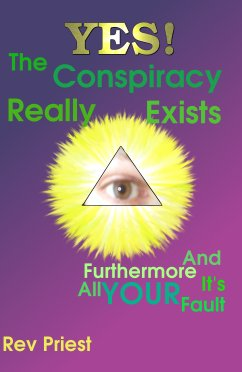 Yes! The conspiracy really exists, and furthermore it's all your fault